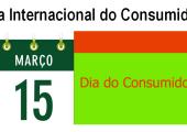 15 DE MARÇO É O DIA INTERNACIONAL DO CONSUMIDOR