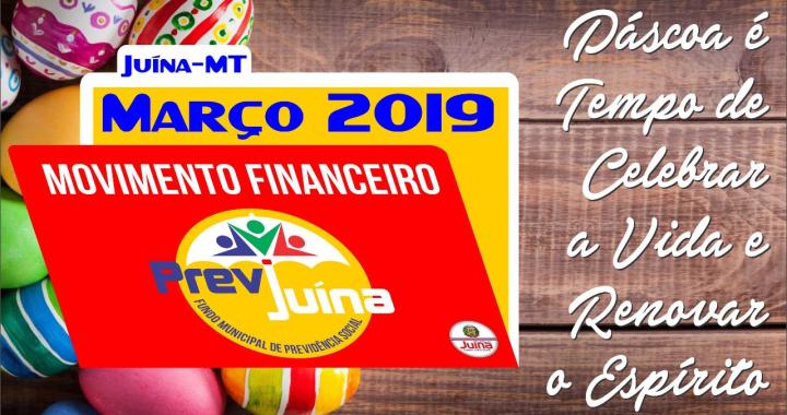MOVIMENTO FINANCEIRO PREVI-JUINA COMPETÊNCIA MARÇO/2019
