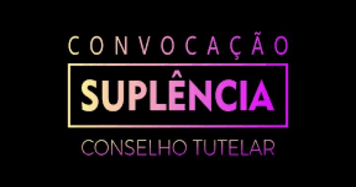 CONVOCAÇÃO DE CONSELHEIRO SUPLENTE PARA OCUPAR A VAGA DO CONSELHO TUTELAR